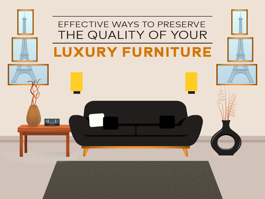 Effective Ways to Preserve the Quality of Your Luxury Furniture